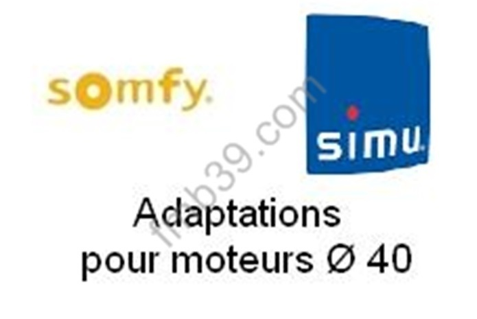 Adaptations Adaptations pour Moteurs SOMFY / SIMU Ø 40 mm